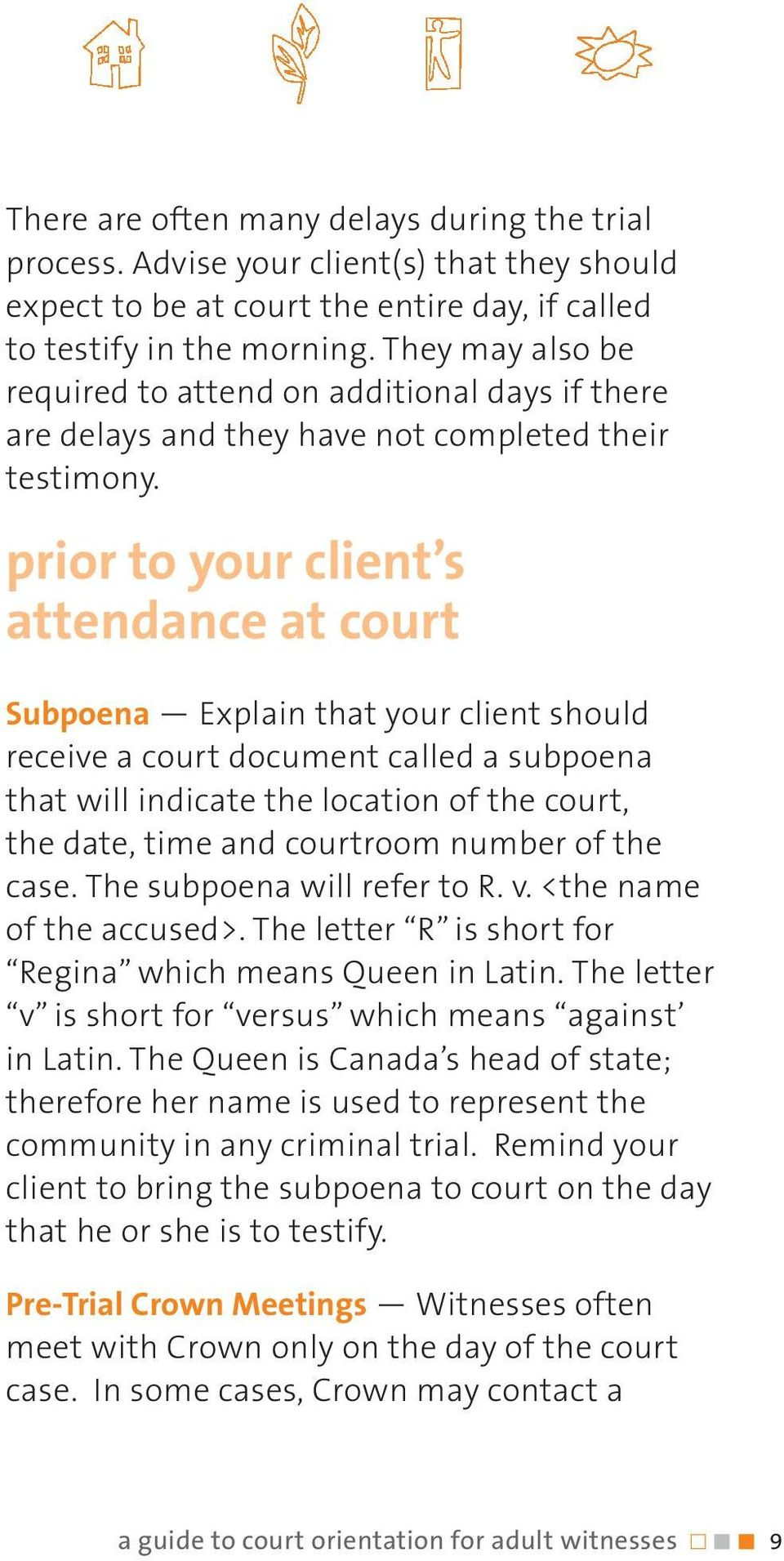 prior to your client s attendance at court Subpoena Explain that your client should receive a court document called a subpoena that will indicate the location of the court, the date, time and