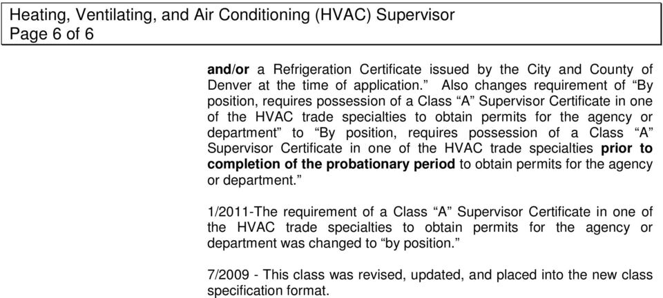 position, requires possession of a Class A Supervisor Certificate in one of the HVAC trade specialties prior to completion of the probationary period to obtain permits for the agency or