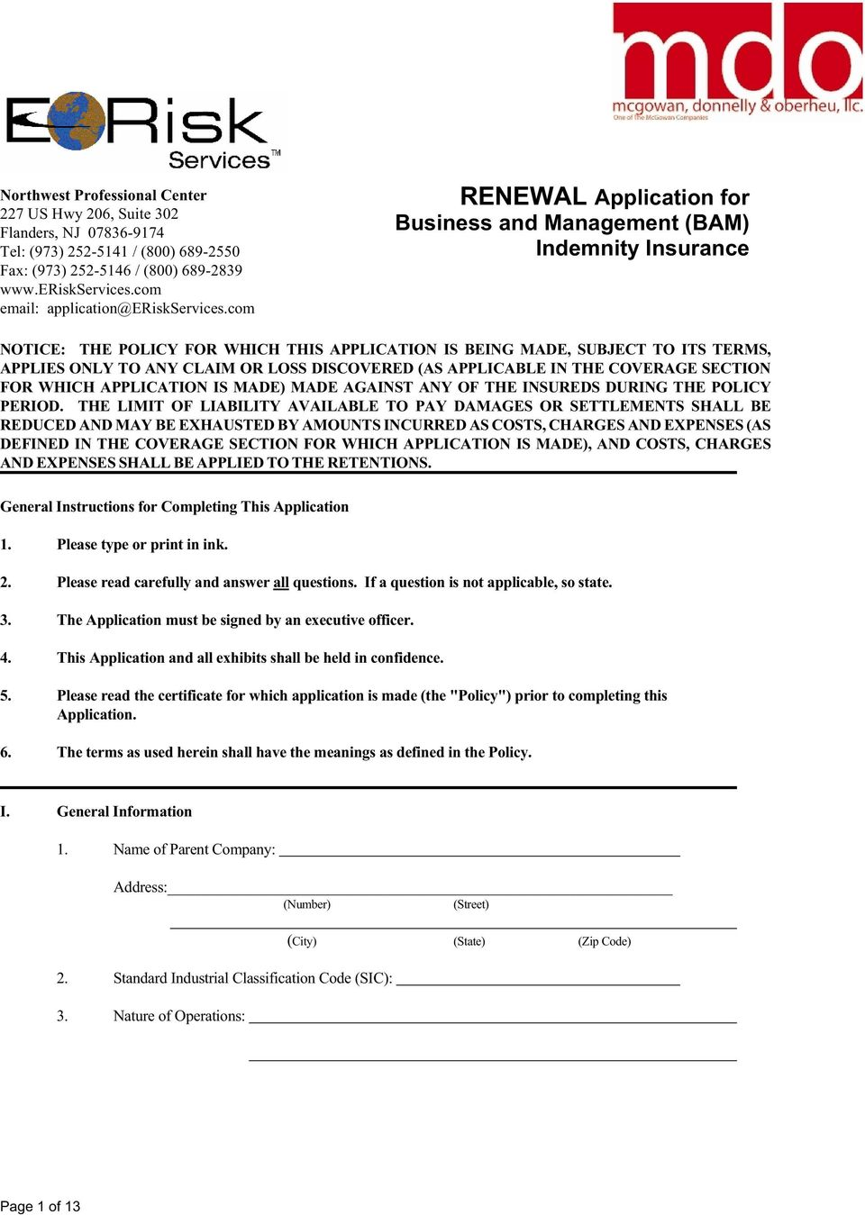 com RENEWAL Application for Business and Management (BAM) Indemnity Insurance NOTICE: THE POLICY FOR WHICH THIS APPLICATION IS BEING MADE, SUBJECT TO ITS TERMS, APPLIES ONLY TO ANY CLAIM OR LOSS