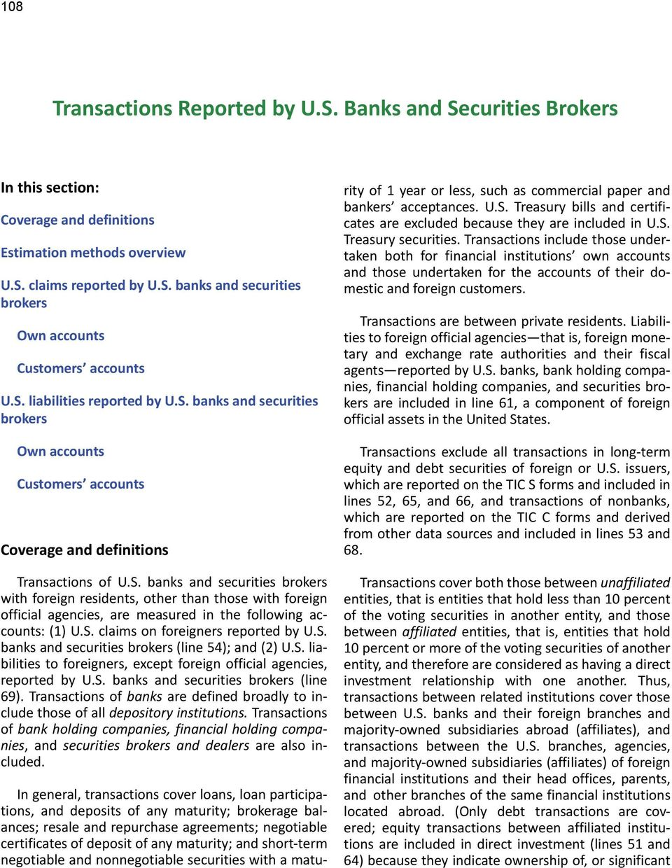 S. claims on foreigners reported by U.S. banks and securities brokers (line 54); and (2) U.S. liabilities to foreigners, except foreign official agencies, reported by U.S. banks and securities brokers (line 69).