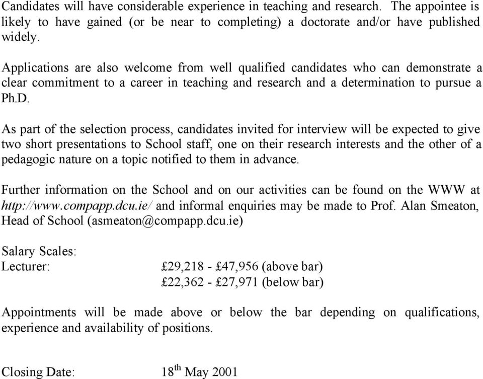 As part of the selection process, candidates invited for interview will be expected to give two short presentations to School staff, one on their research interests and the other of a pedagogic