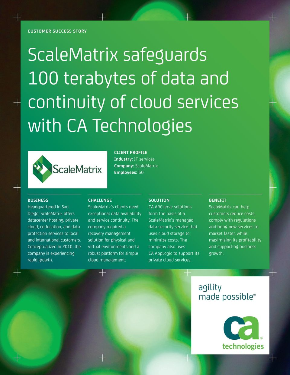 Conceptualized in 2010, the company is experiencing rapid growth. CHALLENGE ScaleMatrix s clients need exceptional data availability and service continuity.