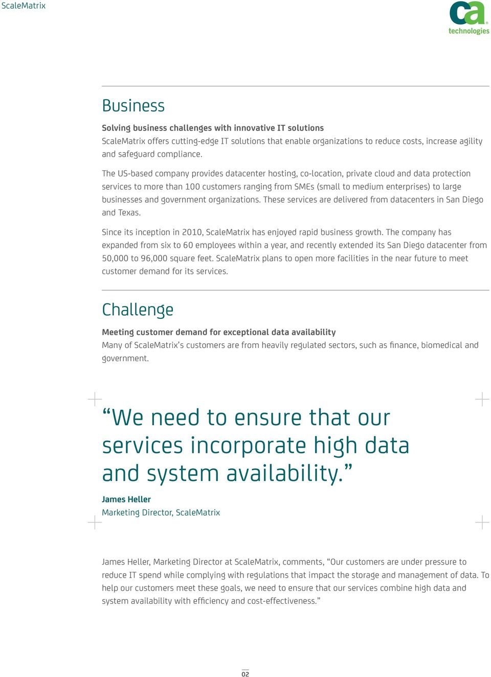 businesses and government organizations. These services are delivered from datacenters in San Diego and Texas. Since its inception in 2010, ScaleMatrix has enjoyed rapid business growth.