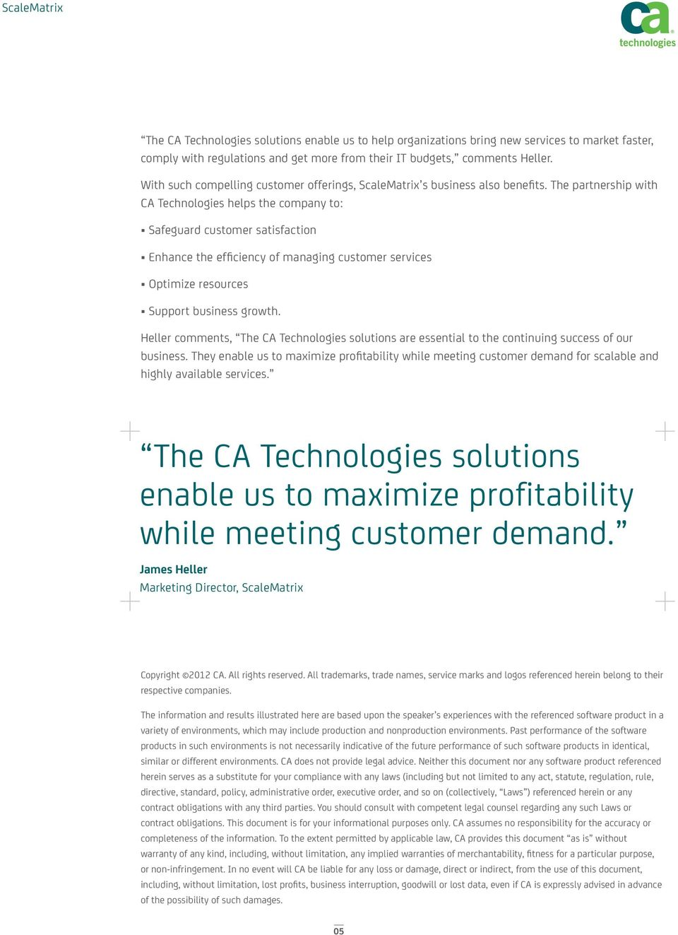 The partnership with CA Technologies helps the company to: Safeguard customer satisfaction Enhance the efficiency of managing customer services Optimize resources Support business growth.
