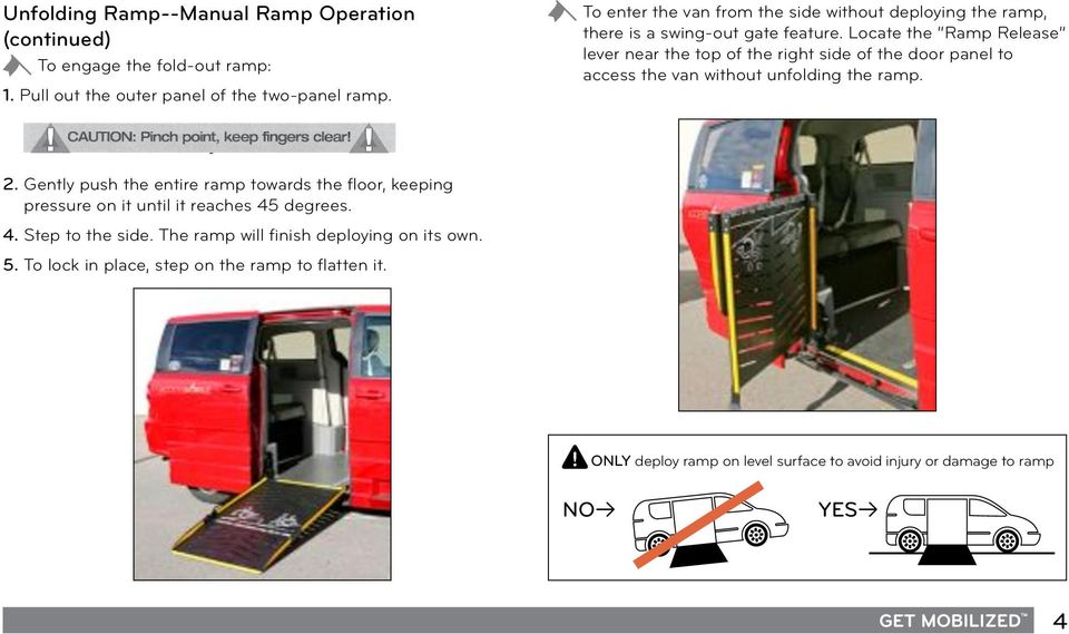 Unfolding Ramp--Manual Ramp Operation To enter the van from the side without deploying the ramp, (continued) there is a swing-out gate feature.