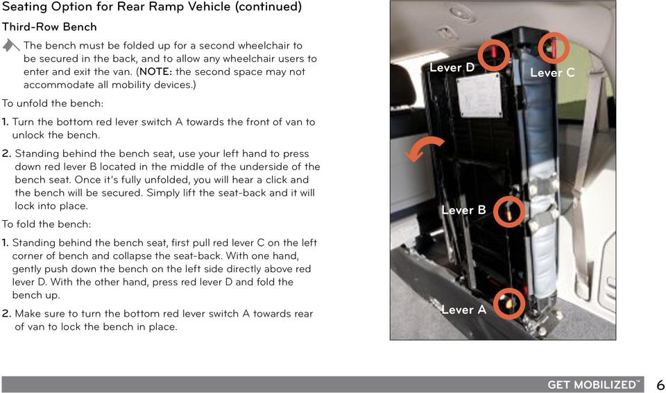 Standing behind the bench seat, use your left hand to press down red lever B located in the middle of the underside of the bench seat.