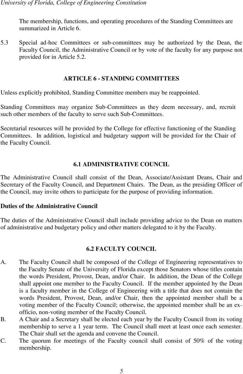 ARTICLE 6 - STANDING COMMITTEES Unless explicitly prohibited, Standing Committee members may be reappointed.