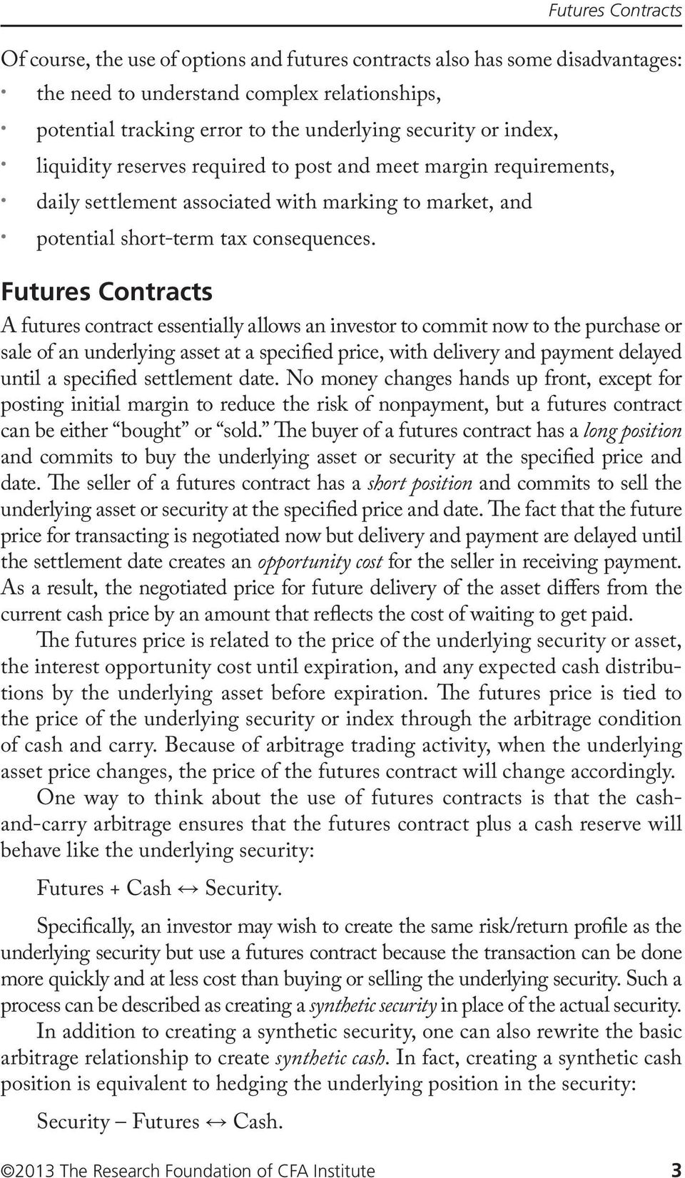 Futures Contracts A futures contract essentially allows an investor to commit now to the purchase or sale of an underlying asset at a specified price, with delivery and payment delayed until a