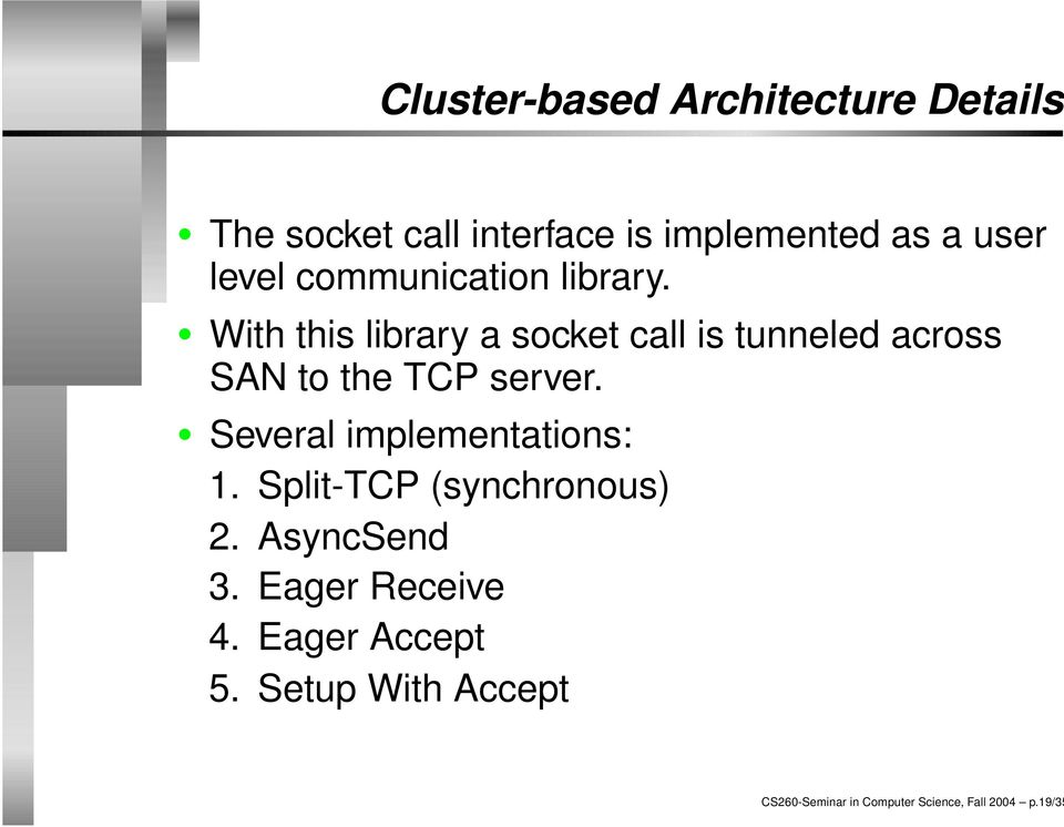 With this library a socket call is tunneled across SAN to the TCP server.