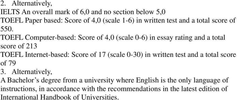 TOEFL Computer-based: Score of 4,0 (scale 0-6) in essay rating and a total score of 213 TOEFL Internet-based: Score of 17 (scale 0-30)