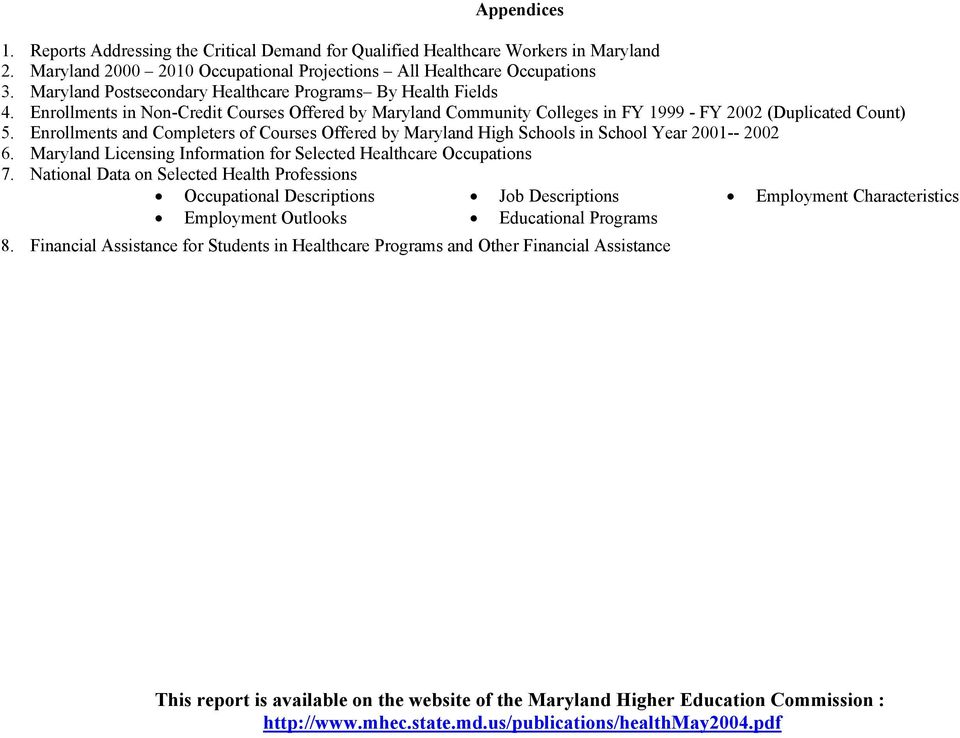 Enrollments and Completers of Courses Offered by Maryland High Schools in School Year 2001-- 2002 6. Maryland Licensing Information for Selected Healthcare Occupations 7.