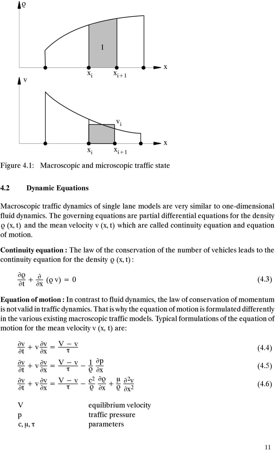 Continuity equation : The law of the conservation of the number of vehicles leads to the continuity equation for the density (, t) : t + ( v) = (4.