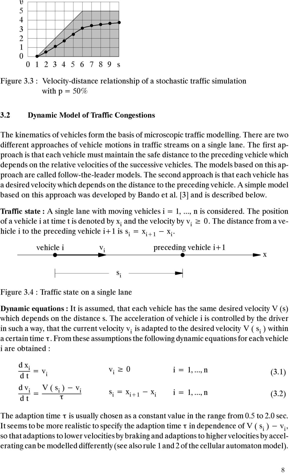 There are two different approaches of vehicle motions in traffic streams on a single lane.