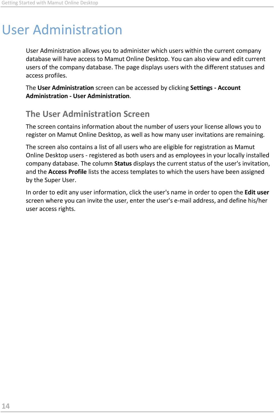The User Administration screen can be accessed by clicking Settings - Account Administration - User Administration.