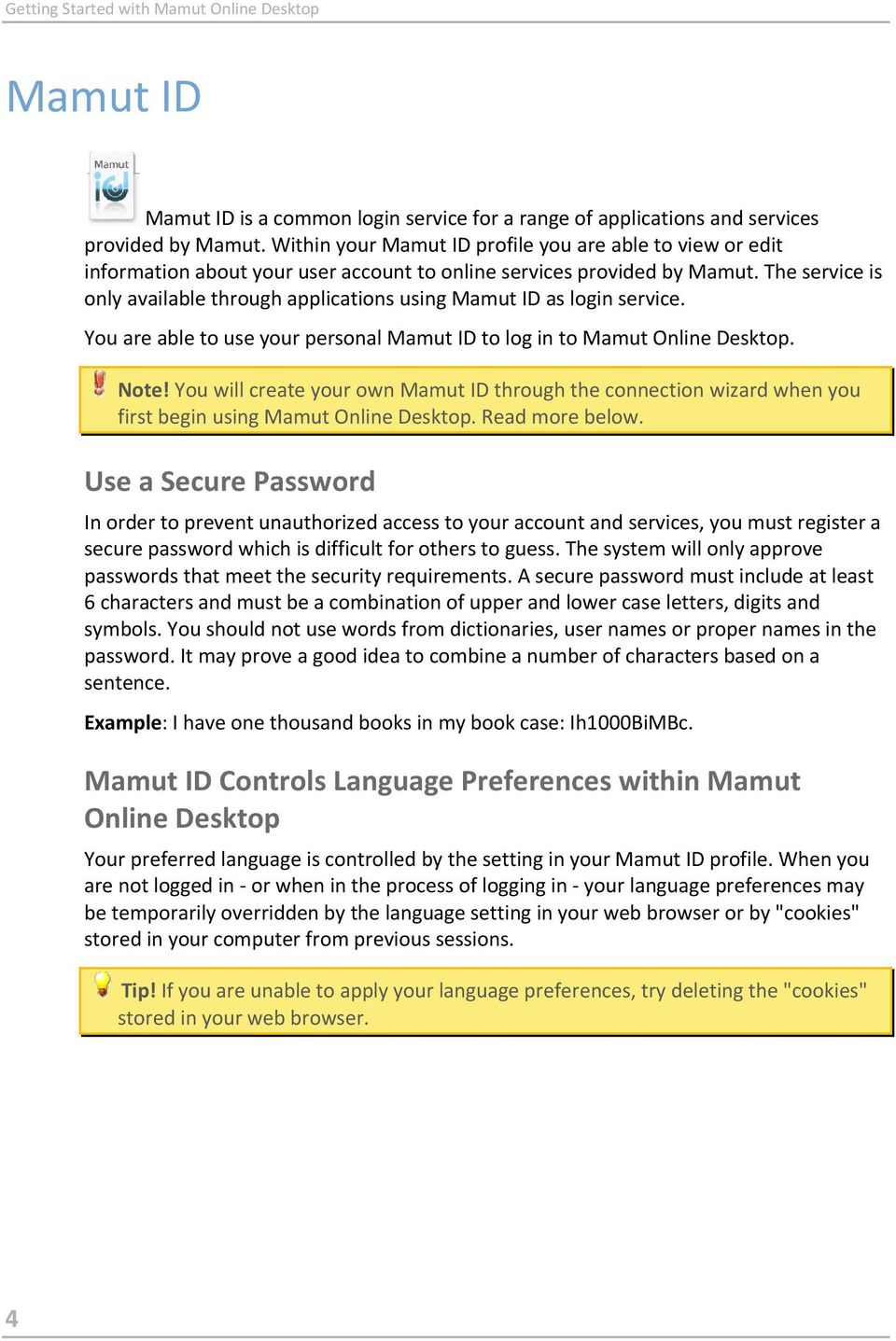 The service is only available through applications using Mamut ID as login service. You are able to use your personal Mamut ID to log in to Mamut Online Desktop. Note!