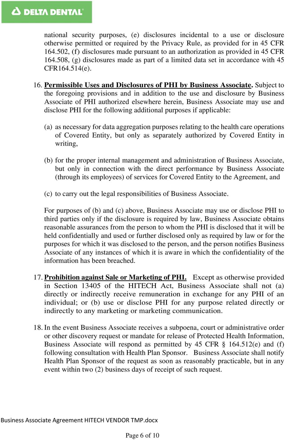 Subject to the foregoing provisions and in addition to the use and disclosure by Business Associate of PHI authorized elsewhere herein, Business Associate may use and disclose PHI for the following