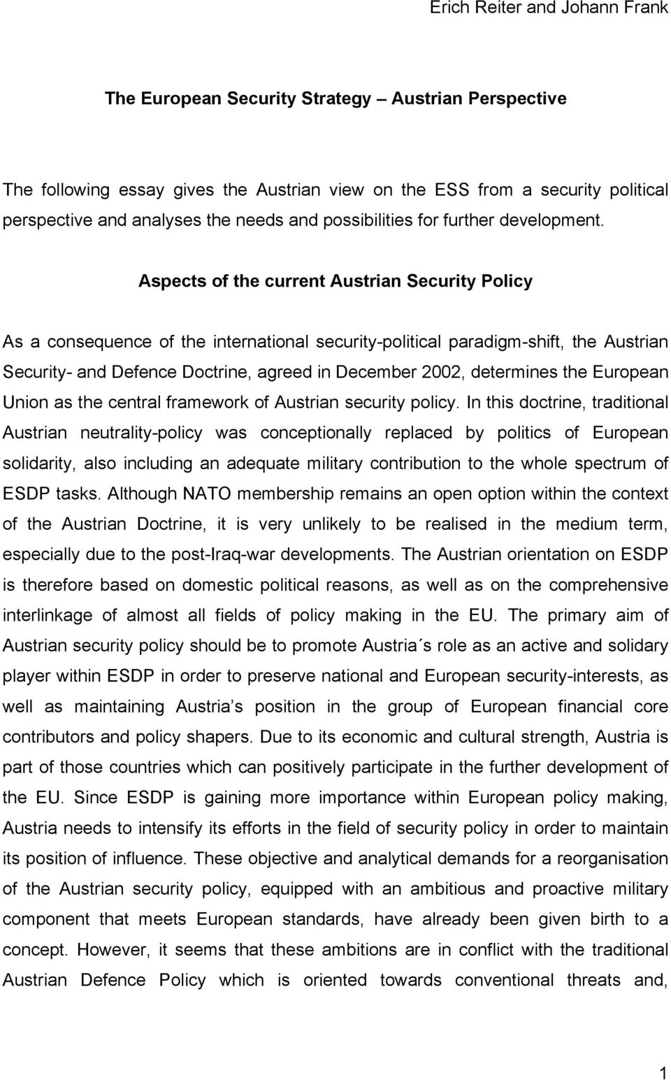 Aspects of the current Austrian Security Policy As a consequence of the international security-political paradigm-shift, the Austrian Security- and Defence Doctrine, agreed in December 2002,
