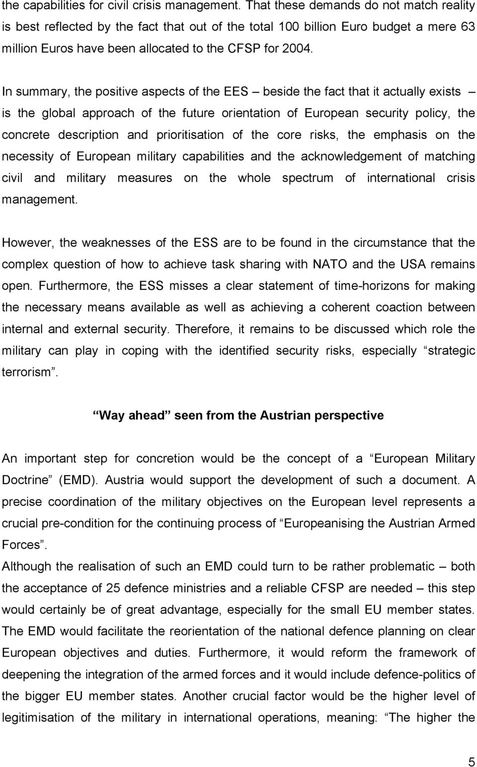 In summary, the positive aspects of the EES beside the fact that it actually exists is the global approach of the future orientation of European security policy, the concrete description and