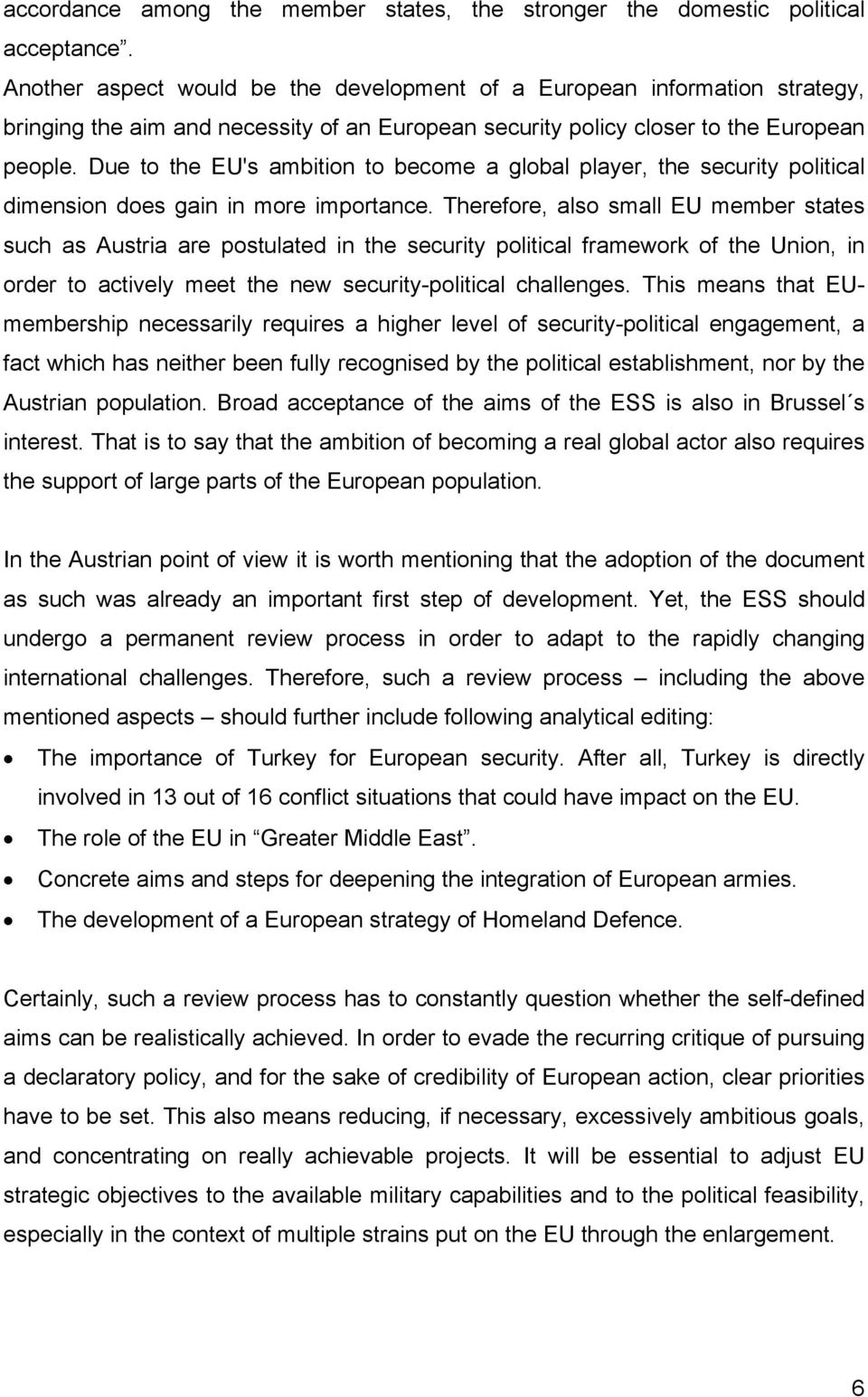 Due to the EU's ambition to become a global player, the security political dimension does gain in more importance.