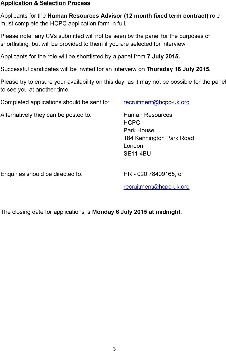 Applicants for the role will be shortlisted by a panel from 7 July 2015. Successful candidates will be invited for an interview on Thursday 16 July 2015.