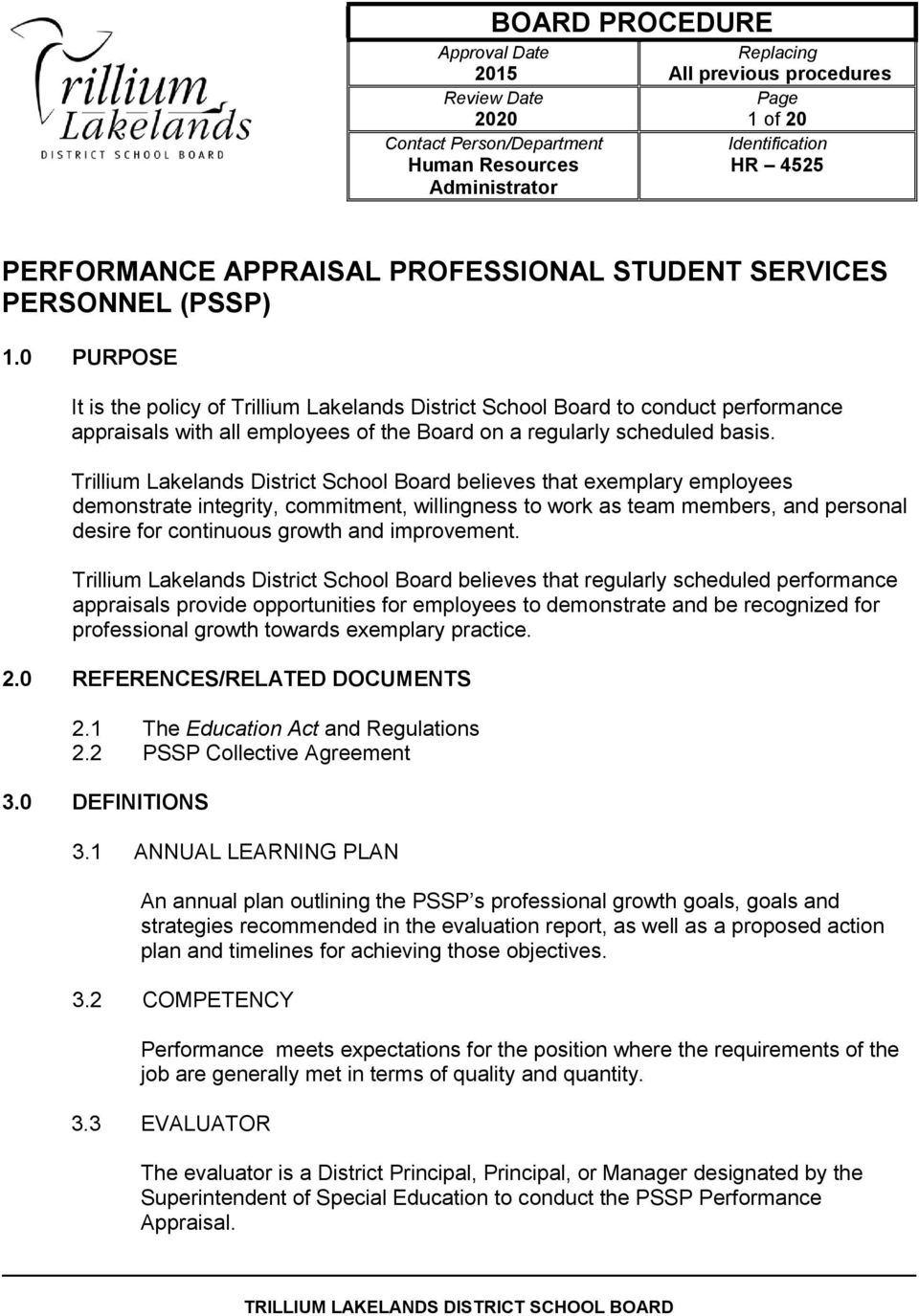 0 PURPOSE It is the policy of Trillium Lakelands District School Board to conduct performance appraisals with all employees of the Board on a regularly scheduled basis.