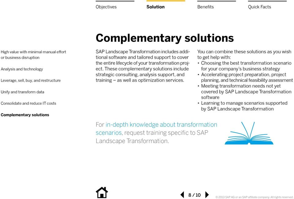 For in-depth knowledge about transformation scenarios, request training specific to SAP Landscape Transformation.