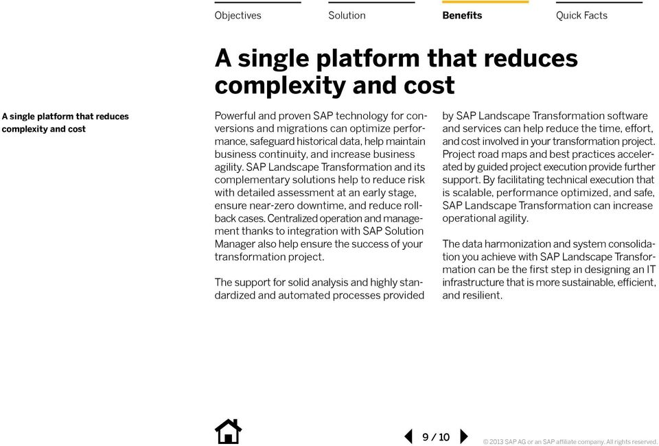 SAP Landscape Transformation and its complementary solutions help to reduce risk with detailed assessment at an early stage, ensure near-zero downtime, and reduce rollback cases.