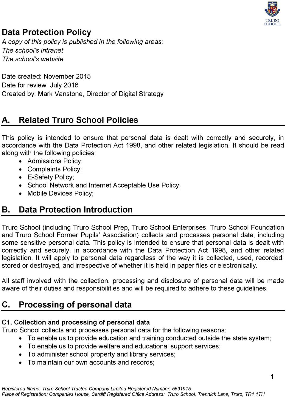Related Truro School Policies This policy is intended to ensure that personal data is dealt with correctly and securely, in accordance with the Data Protection Act 1998, and other related legislation.