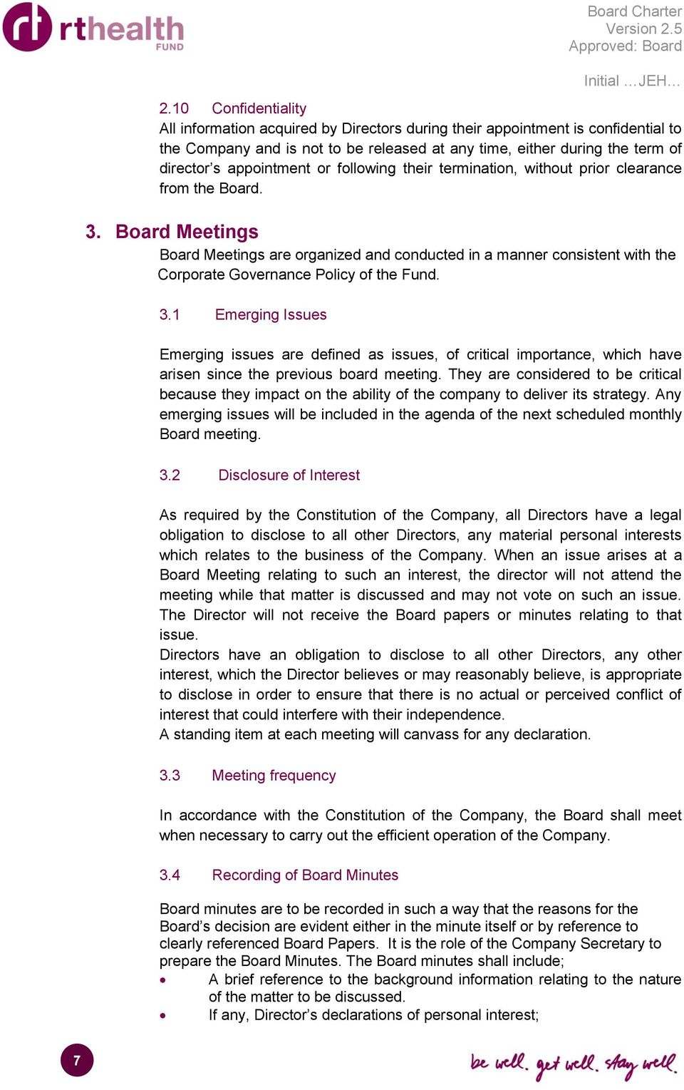 Board Meetings Board Meetings are organized and conducted in a manner consistent with the Corporate Governance Policy of the Fund. 3.