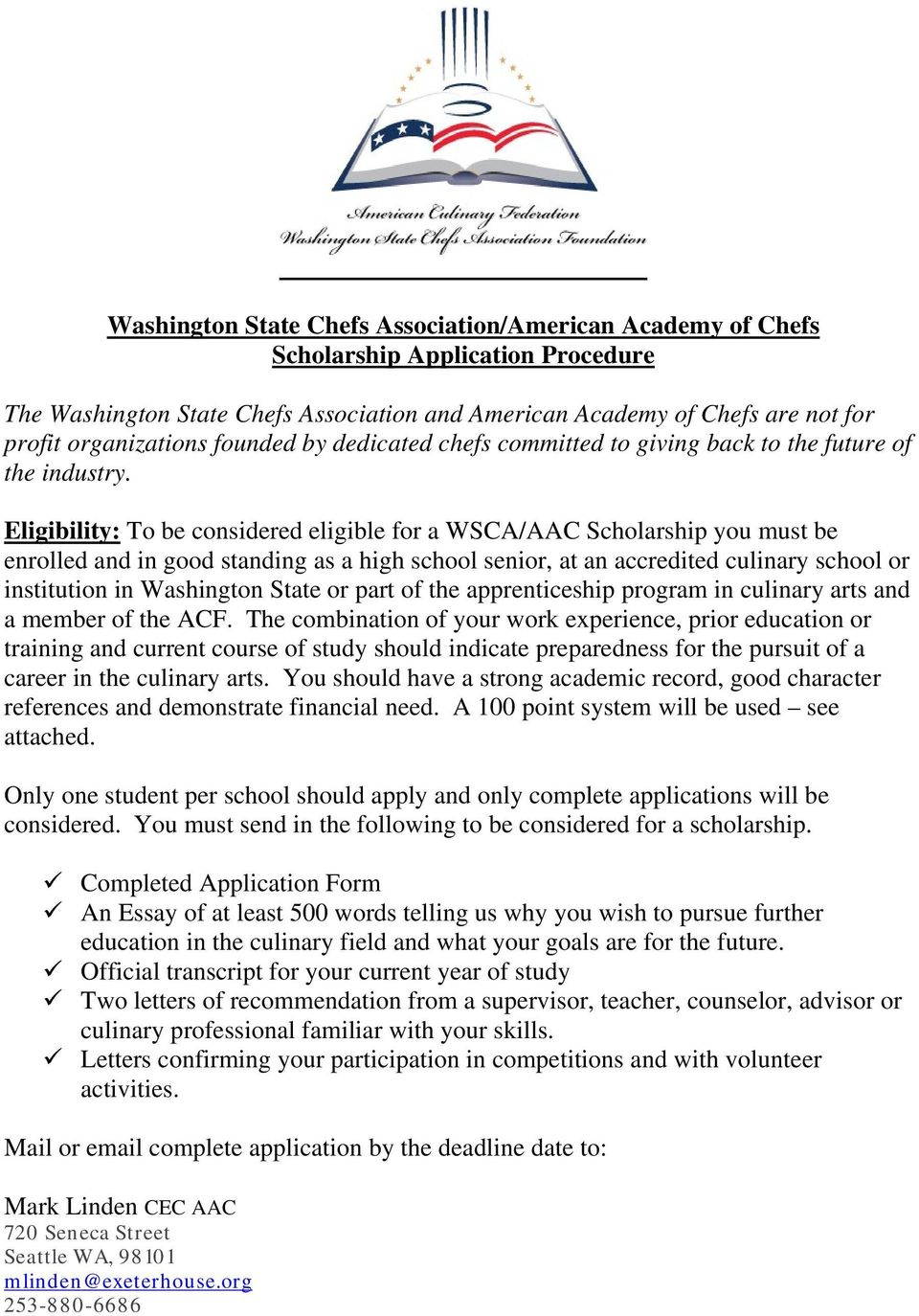 Eligibility: To be considered eligible for a WSCA/AAC Scholarship you must be enrolled and in good standing as a high school senior, at an accredited culinary school or institution in Washington
