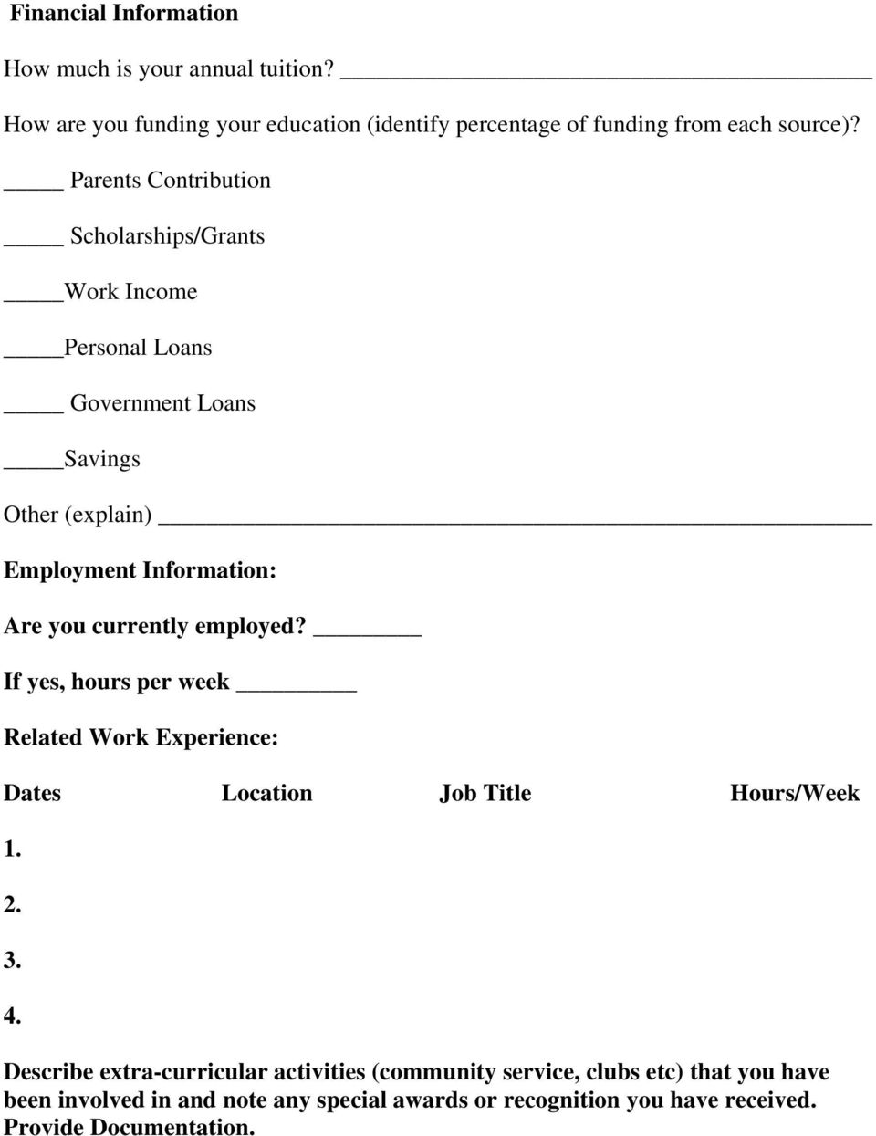 currently employed? If yes, hours per week Related Work Experience: Dates Location Job Title Hours/Week 1. 2. 3. 4.