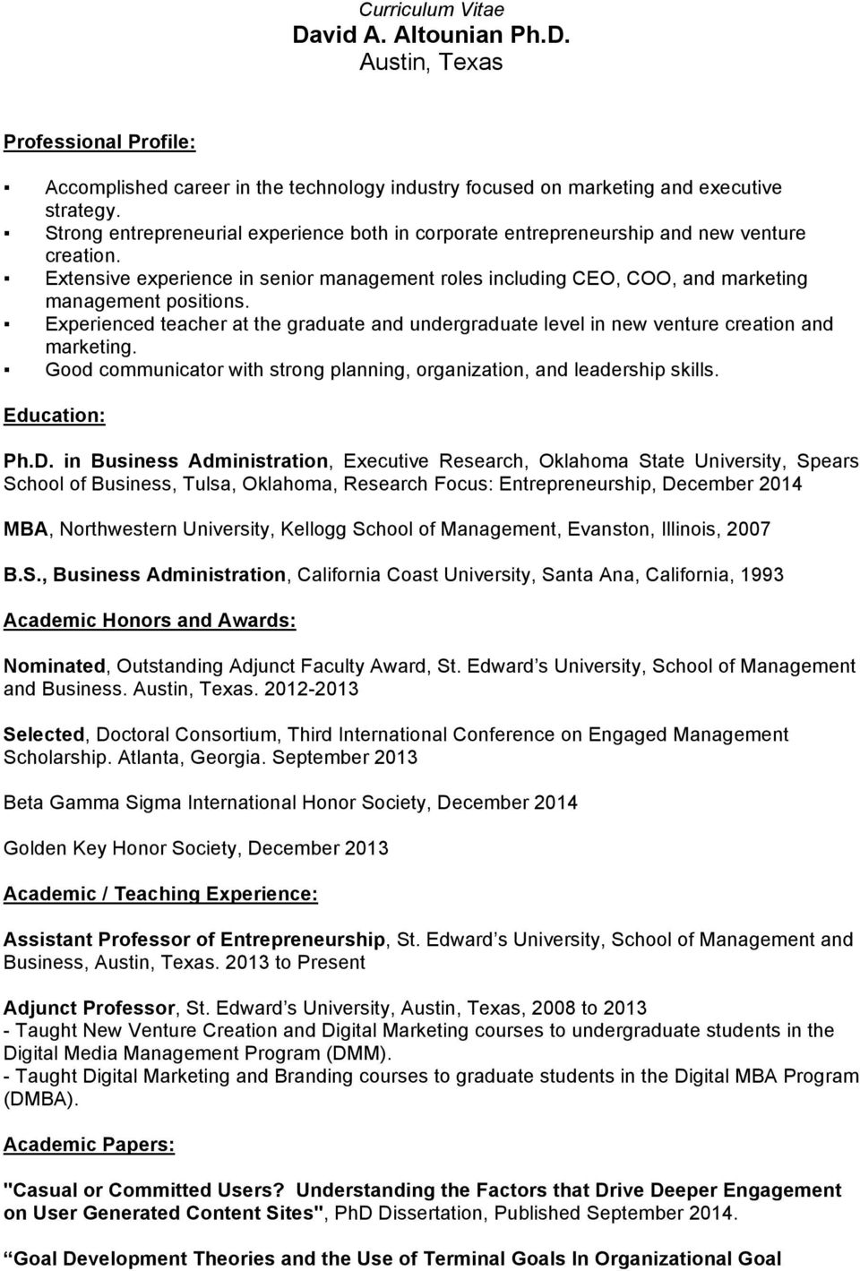 Experienced teacher at the graduate and undergraduate level in new venture creation and marketing. Good communicator with strong planning, organization, and leadership skills. Education: Ph.D.
