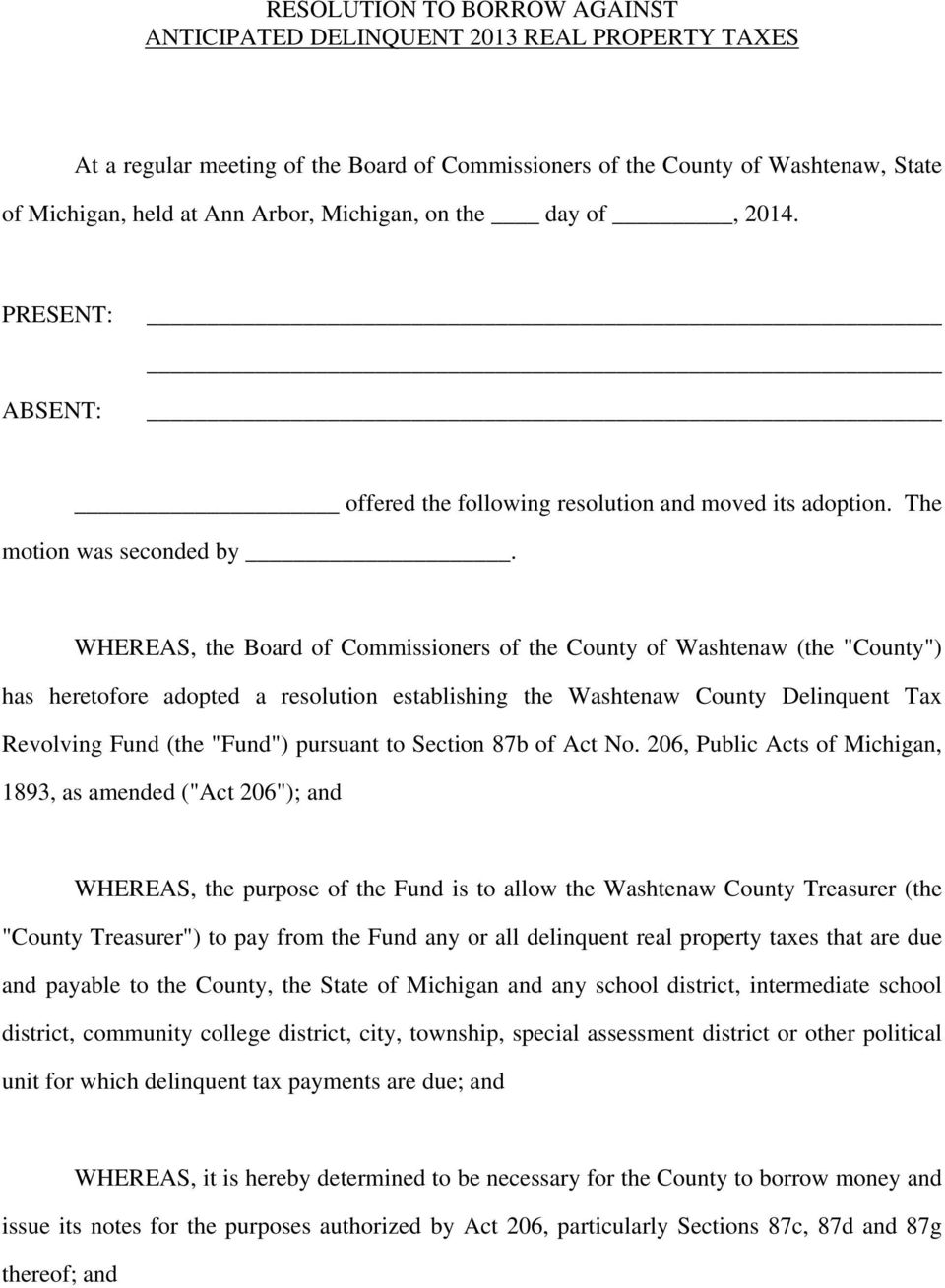 "WHEREAS, the Board of Commissioners of the County of Washtenaw (the ""County"") has heretofore adopted a resolution establishing the Washtenaw County Delinquent Tax Revolving Fund (the ""Fund"") pursuant"