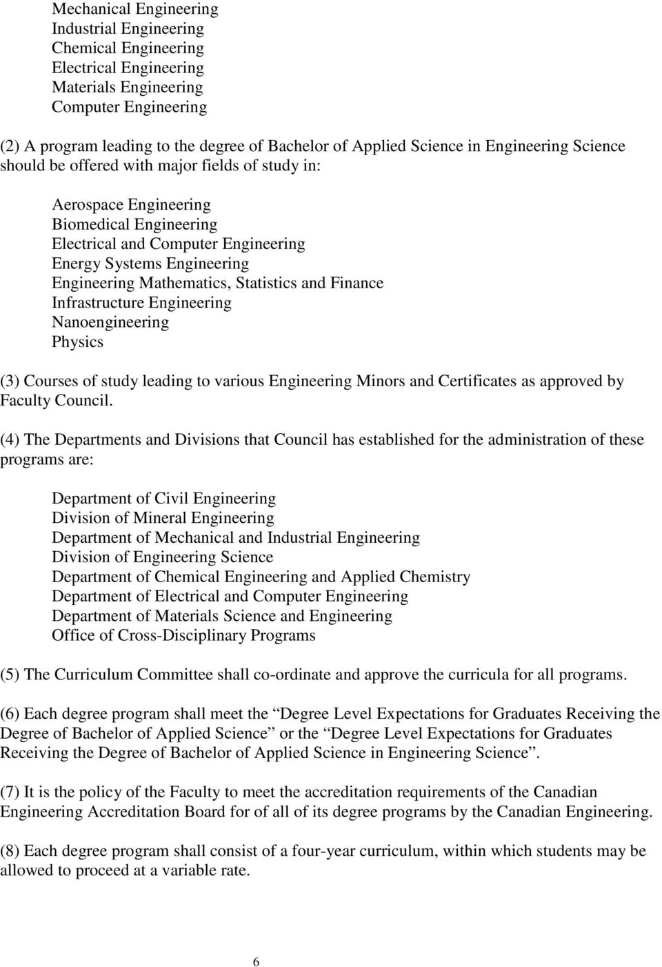 Mathematics, Statistics and Finance Infrastructure Engineering Nanoengineering Physics (3) Courses of study leading to various Engineering Minors and Certificates as approved by Faculty Council.