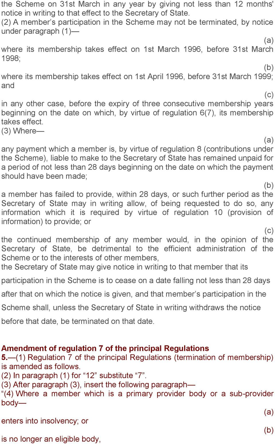 effect on 1st April 1996, before 31st March 1999; and in any other case, before the expiry of three consecutive membership years beginning on the date on which, by virtue of regulation 6(7), its