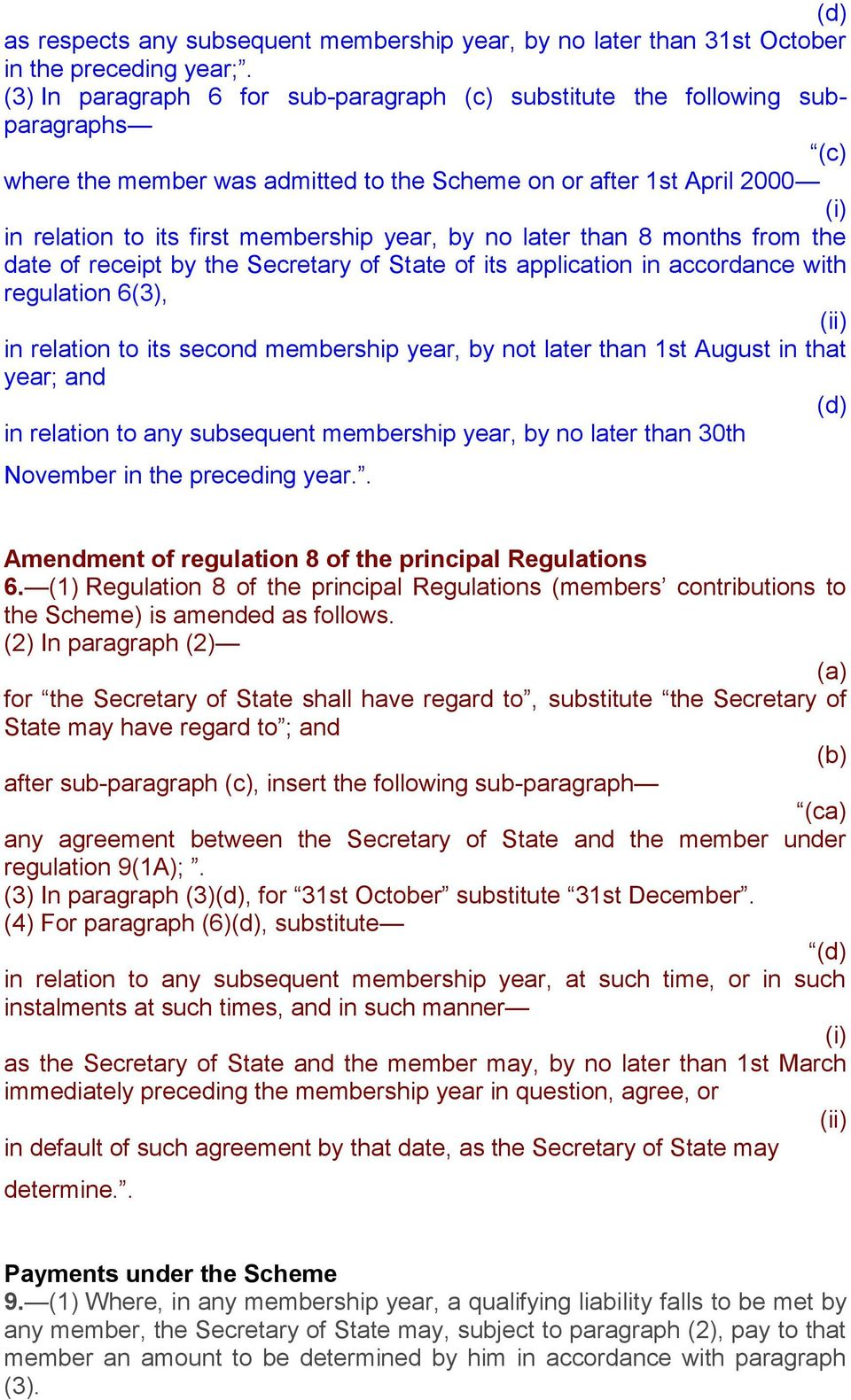 later than 8 months from the date of receipt by the Secretary of State of its application in accordance with regulation 6(3), in relation to its second membership year, by not later than 1st August