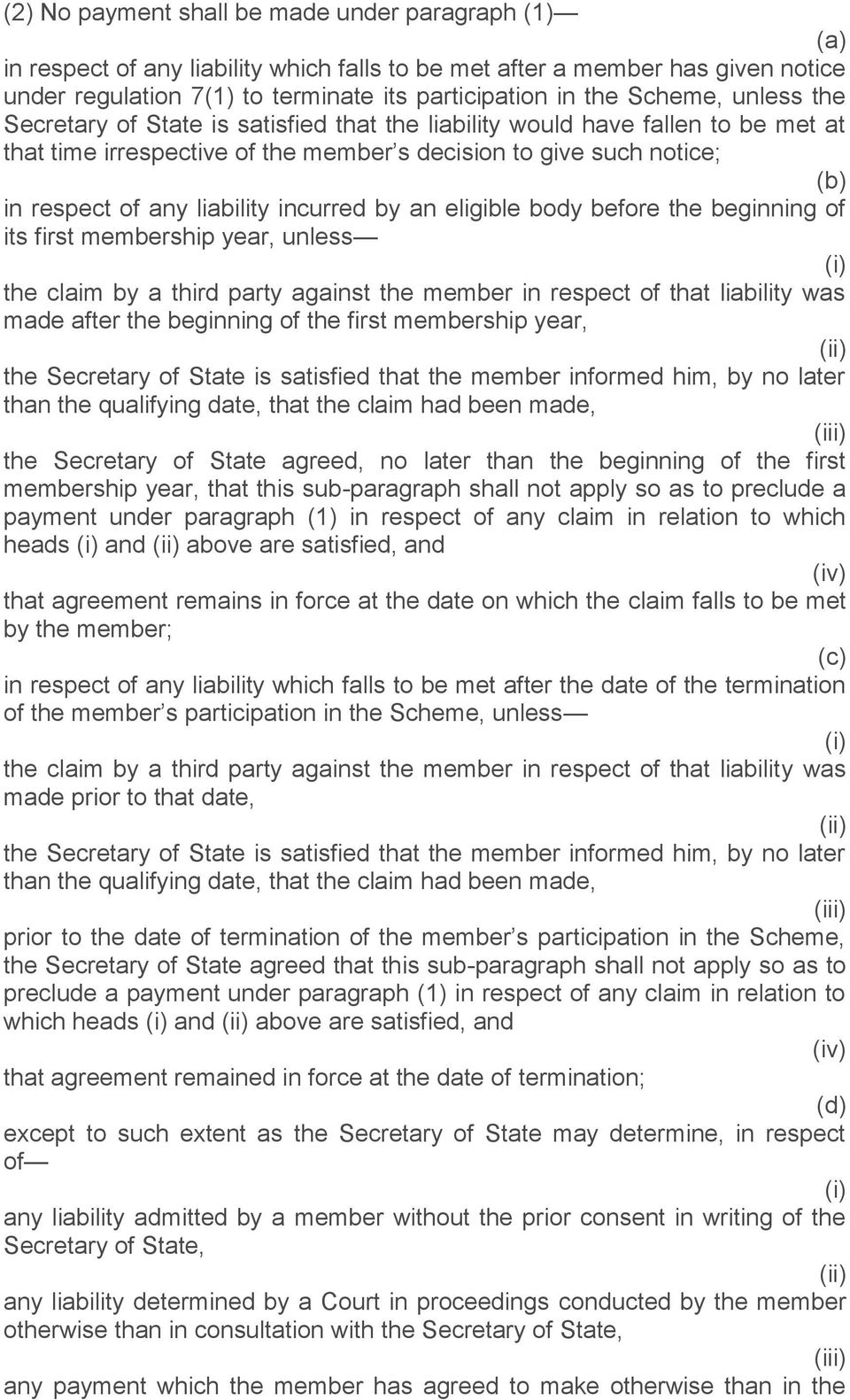 by an eligible body before the beginning of its first membership year, unless the claim by a third party against the member in respect of that liability was made after the beginning of the first