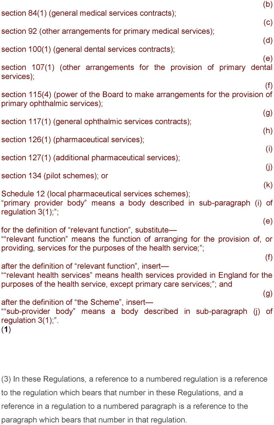ophthalmic services contracts); (h) section 126(1) (pharmaceutical services); section 127(1) (additional pharmaceutical services); (j) section 134 (pilot schemes); or (k) Schedule 12 (local