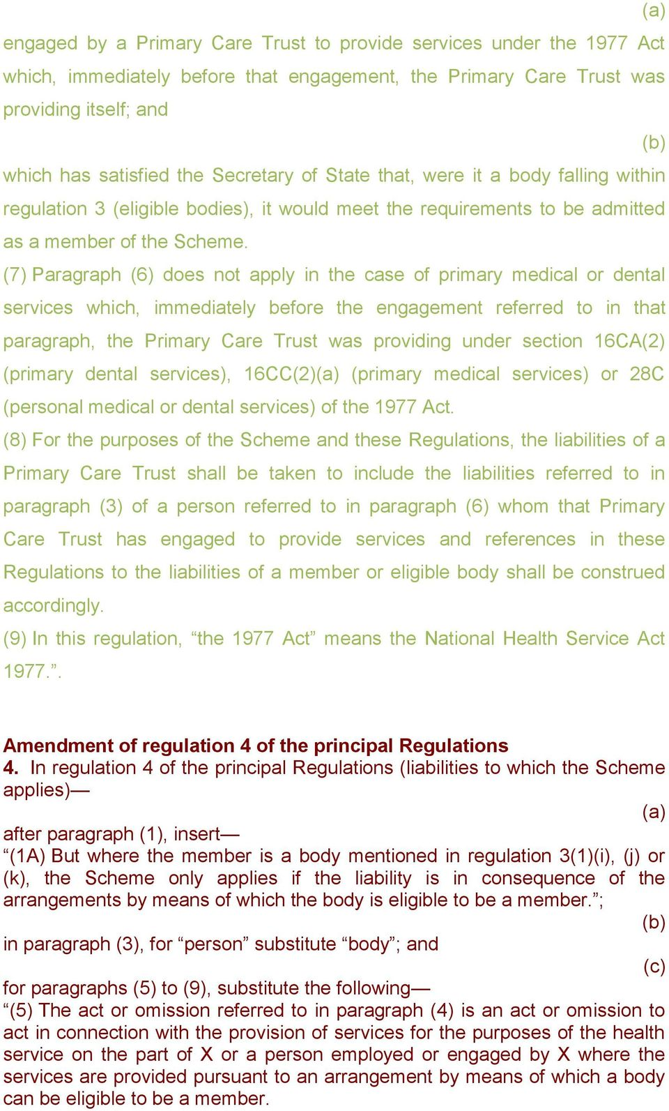 (7) Paragraph (6) does not apply in the case of primary medical or dental services which, immediately before the engagement referred to in that paragraph, the Primary Care Trust was providing under