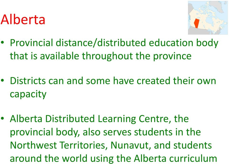 Alberta Distributed Learning Centre, the provincial body, also serves students in