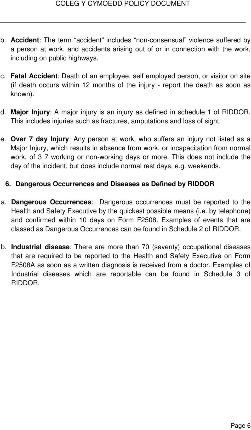 Fatal Accident: Death of an employee, self employed person, or visitor on site (if death occurs within 12 months of the injury - report the death as soon as known). d. Major Injury: A major injury is an injury as defined in schedule 1 of RIDDOR.