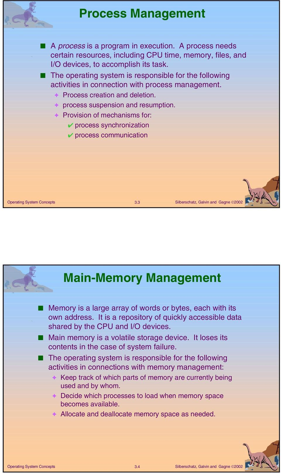 Provision of mechanisms for: process synchronization process communication 3.3 Main-Memory Management Memory is a large array of words or bytes, each with its own address.