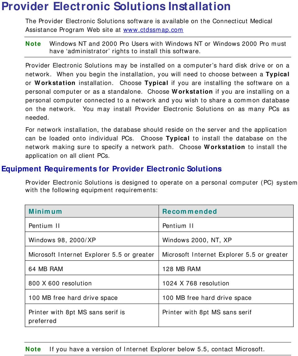 Provider Electronic Solutions may be installed on a computer s hard disk drive or on a network. When you begin the installation, you will need to choose between a Typical or Workstation installation.