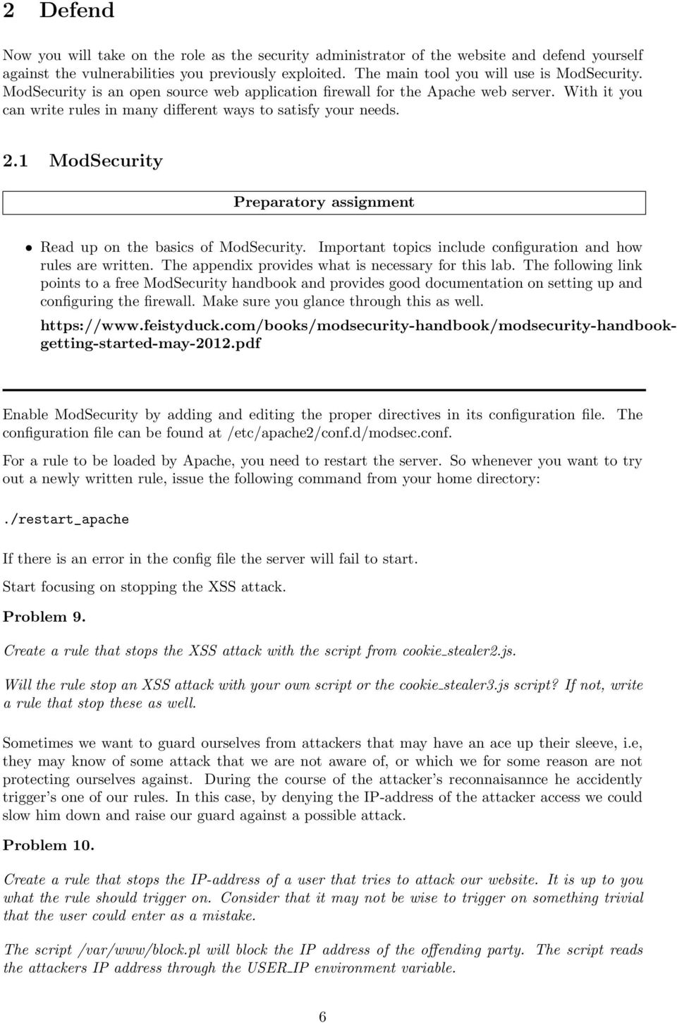 1 ModSecurity Preparatory assignment Read up on the basics of ModSecurity. Important topics include configuration and how rules are written. The appendix provides what is necessary for this lab.