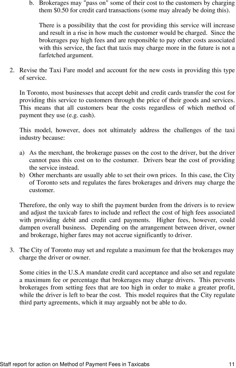 Since the brokerages pay high fees and are responsible to pay other costs associated with this service, the fact that taxis may charge more in the future is not a farfetched argument. 2.