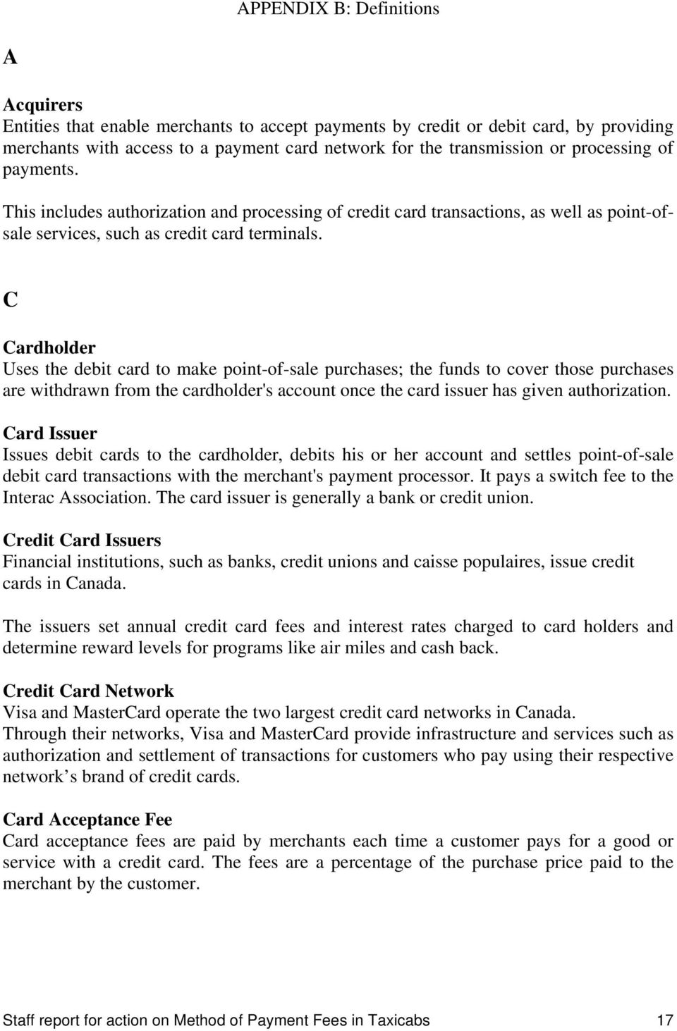 C Cardholder Uses the debit card to make point-of-sale purchases; the funds to cover those purchases are withdrawn from the cardholder's account once the card issuer has given authorization.