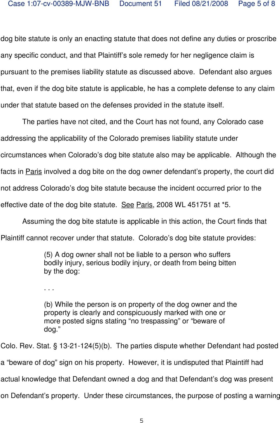 Defendant also argues that, even if the dog bite statute is applicable, he has a complete defense to any claim under that statute based on the defenses provided in the statute itself.