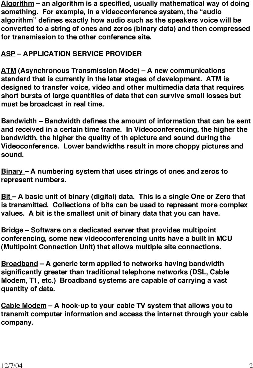 for transmission to the other conference site. ASP APPLICATION SERVICE PROVIDER ATM (Asynchronous Transmission Mode) A new communications standard that is currently in the later stages of development.