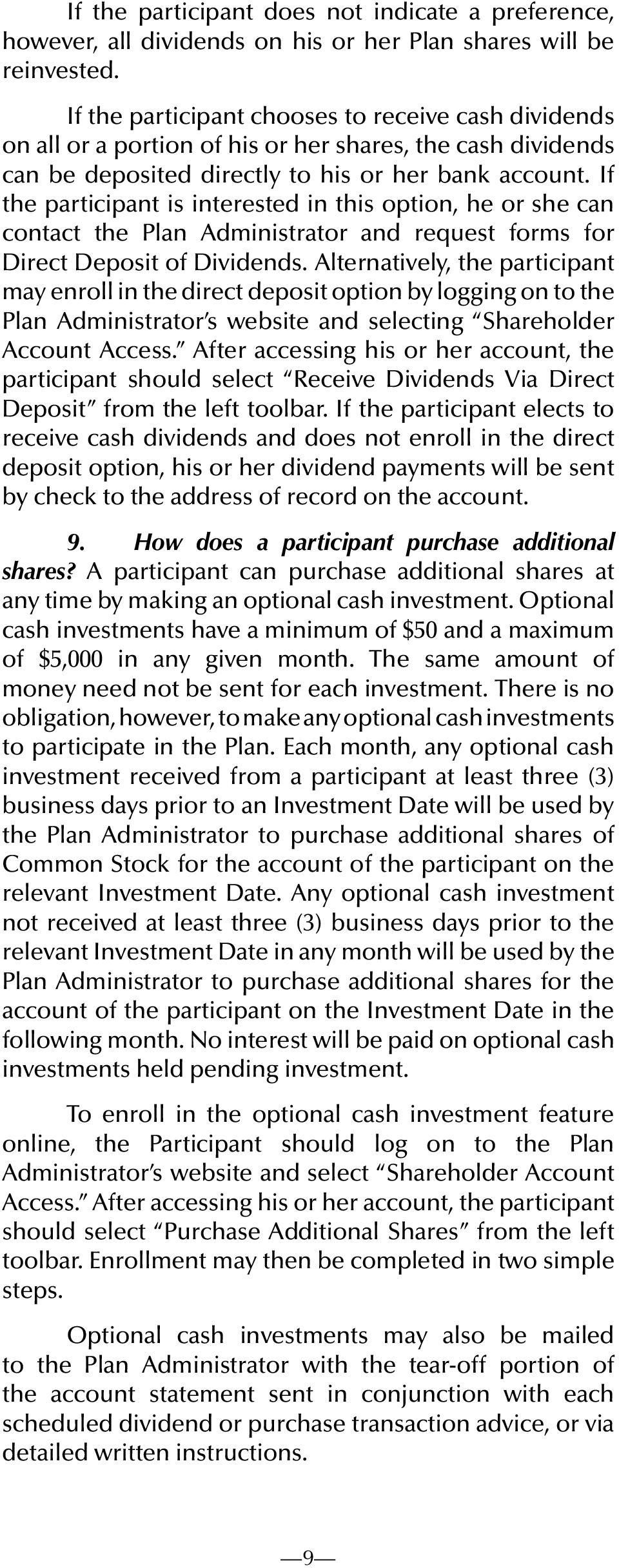 If the participant is interested in this option, he or she can contact the Plan Administrator and request forms for Direct Deposit of Dividends.