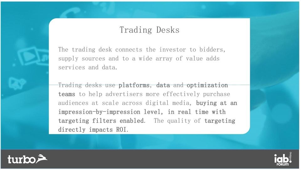Trading desks use platforms, data and optimization teams to help advertisers more effectively purchase
